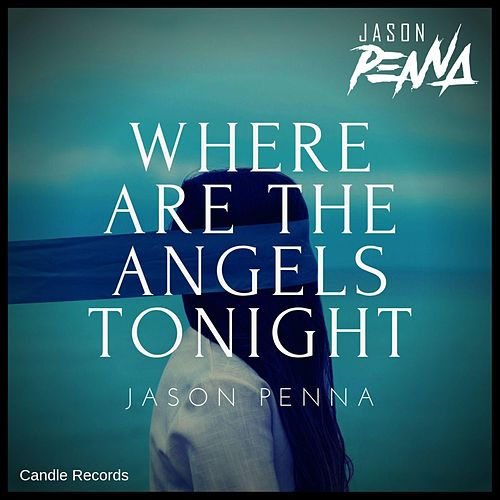 Where Are the Angels Tonight by Jason Penna