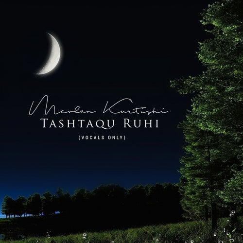 Tashtaqu Ruhi (Vocals Only) by Mevlan Kurtishi