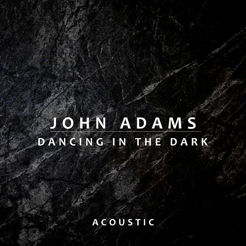 Dancing In the Dark (Acoustic) by John Adams