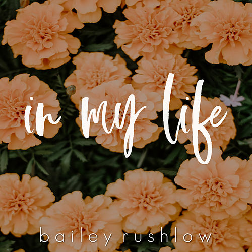 In My Life (Acoustic) by Bailey Rushlow