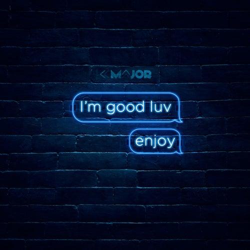 I'm Good Luv, Enjoy! de K-Major