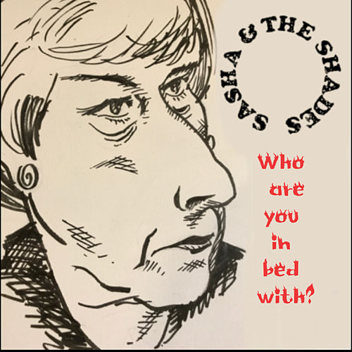 Who are you in bed with? von Sasha