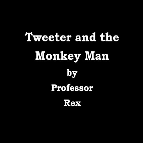 Tweeter and the Monkey Man de Professor Rex