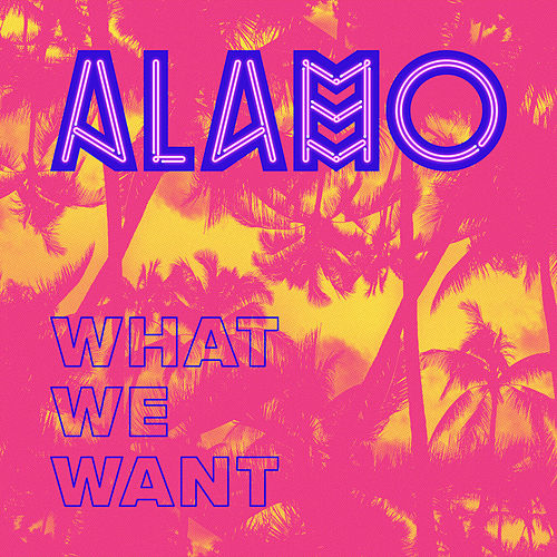 What We Want de Alamo