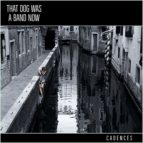 Cadences by That Dog Was a Band Now