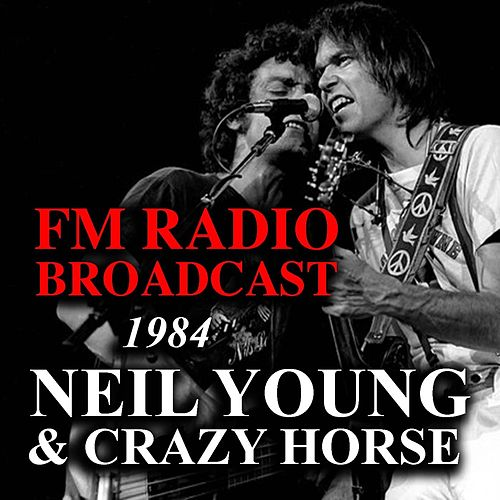 FM Radio Broadcast 1984 Neil Young & Crazy Horse by Neil Young & Crazy Horse