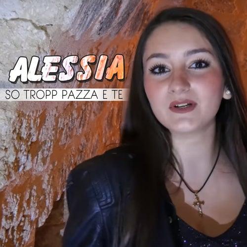 So' tropp pazza e te de Alessia