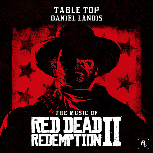 Table Top (From the Music of Red Dead Redemption 2) by Daniel Lanois