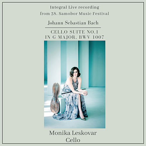 Cello Suite No. 1 in G Major, BWV1007 (Live Integral Version) by Monika Leskovar