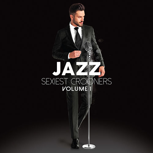 Jazz Sexiest Crooners, Vol. 1 de Various Artists
