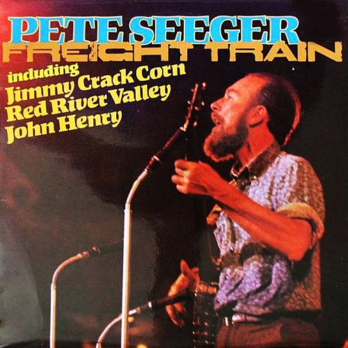 Freight Train by Pete Seeger