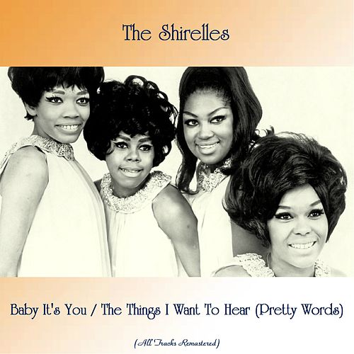 Baby It's You / The Things I Want To Hear (Pretty Words) (All Tracks Remastered) de The Shirelles