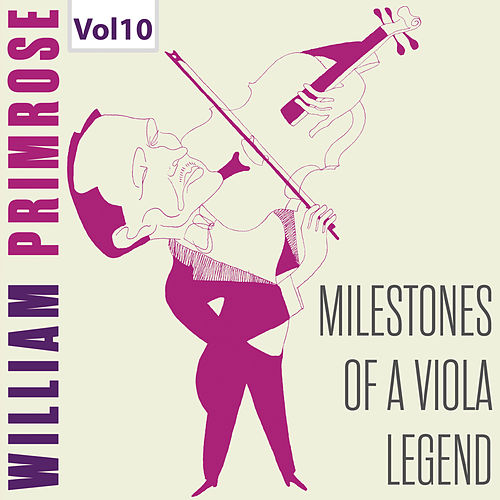 Milestones of a Viola Legend: William Primrose, Vol. 10 de William Primrose