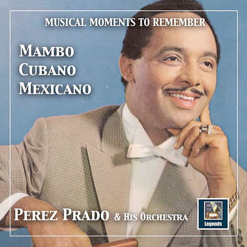Musical Moments to Remember: Mambo Cubano-Mexicano — Pérez Prado (2019 Remaster) von Perez Prado