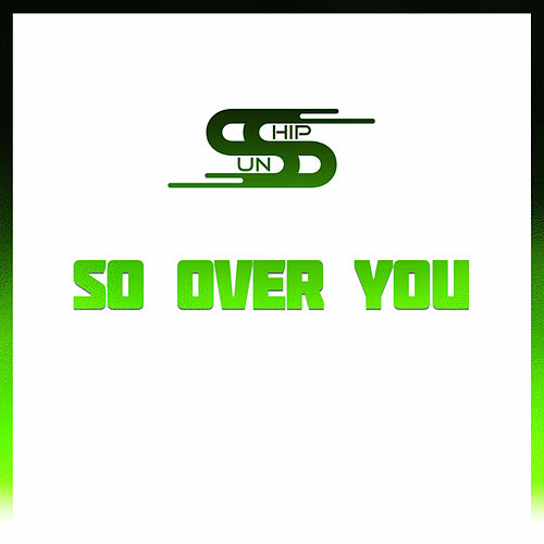 So Over You van Sunship