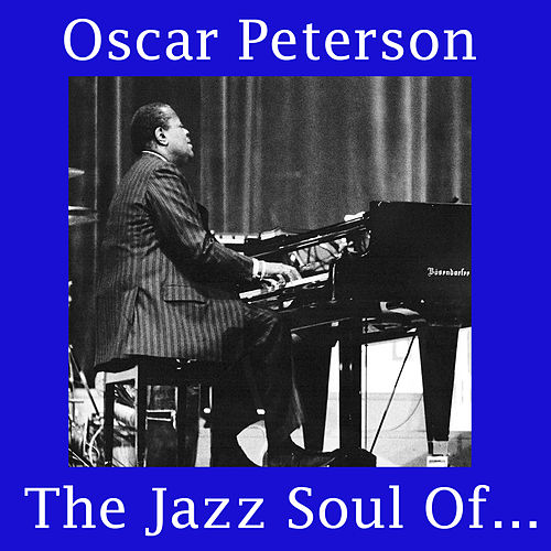 The Jazz Soul Of Oscar Peterson de Oscar Peterson