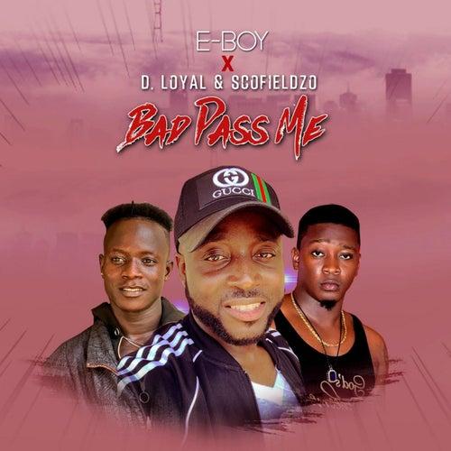 Bad Pass Me (feat. D. Loyal & Scofieldzo) de E-Boy