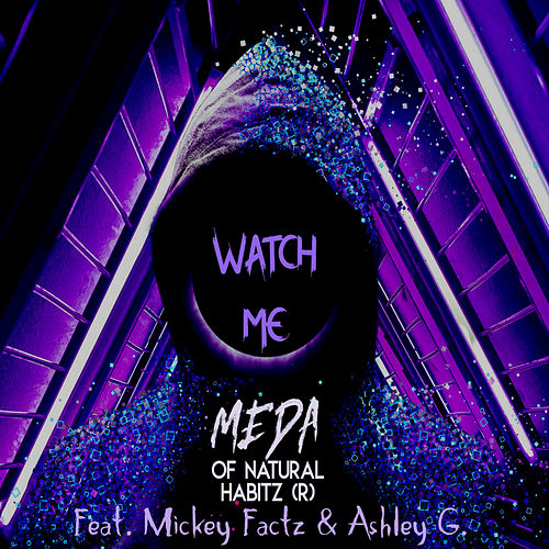 Watch Me (feat. Mickey Factz & Ashley G.) de Meda of Natural Habitz