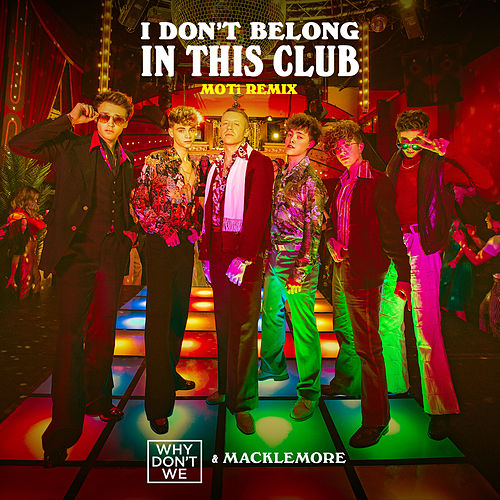 I Don't Belong In This Club (MOTi Remix) by Why Don't We