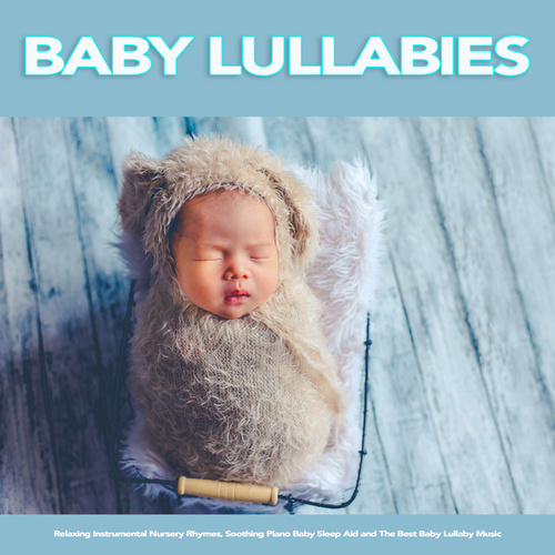 Baby Lullabies: Relaxing Instrumental Nursery Rhymes, Soothing Piano Baby Sleep Aid and The Best Baby Lullaby Music de Baby Music Experience