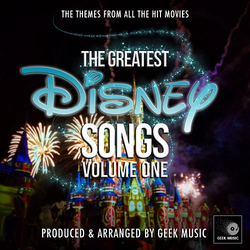 The Greatest Disney Songs, Vol. 1 by Geek Music