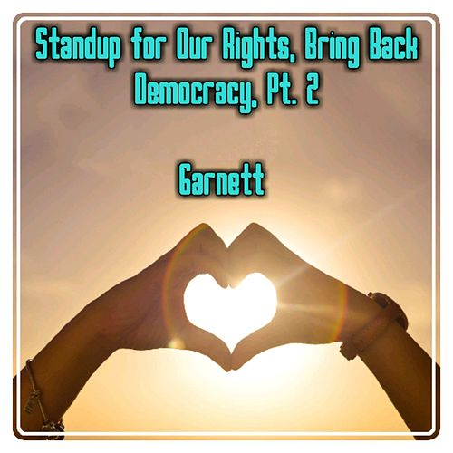 Standup for Our Rights, Bring Back Democracy, Pt. 2 by Garnett