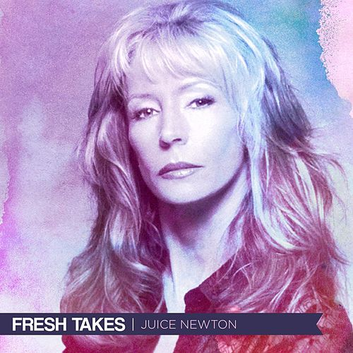 Fresh Takes von Juice Newton