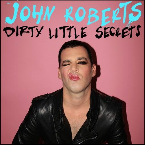 Dirty Little Secrets by John Roberts