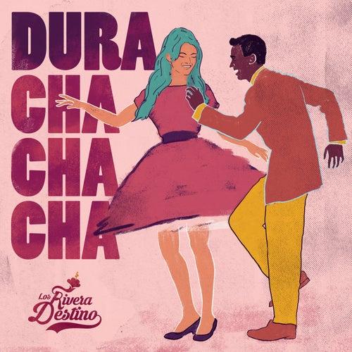 Dura (Cha Cha Cha) de Los Rivera Destino