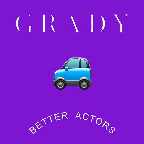 Better Actors by Grady
