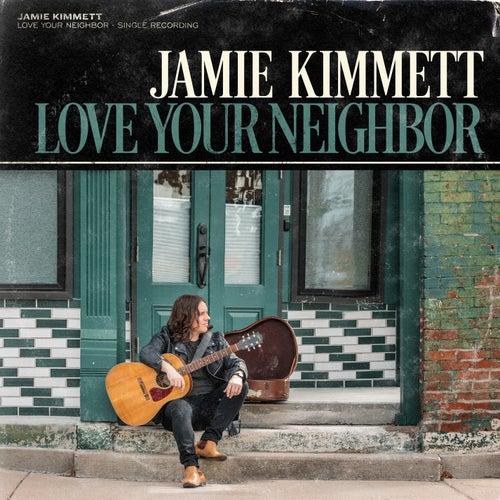 Love Your Neighbor by Jamie Kimmett