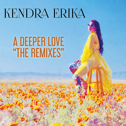 A Deeper Love (The Remixes) by Kendra Erika