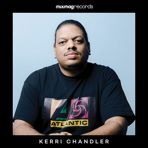 Mixmag Presents Kerri Chandler (DJ Mix) by Various Artists