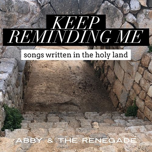 Keep Reminding Me: Songs Written in the Holy Land de Abby