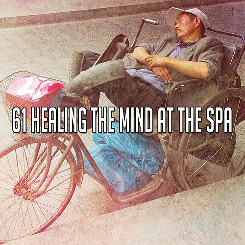 61 Healing the Mind at the Spa de Best Relaxing SPA Music