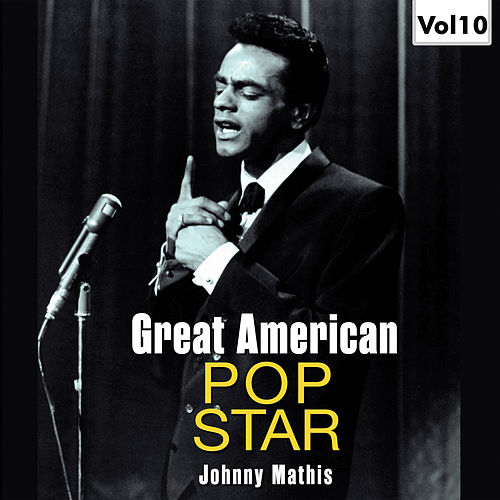 Great American Pop Stars - Johnny Mathis, Vol.10 by Johnny Mathis