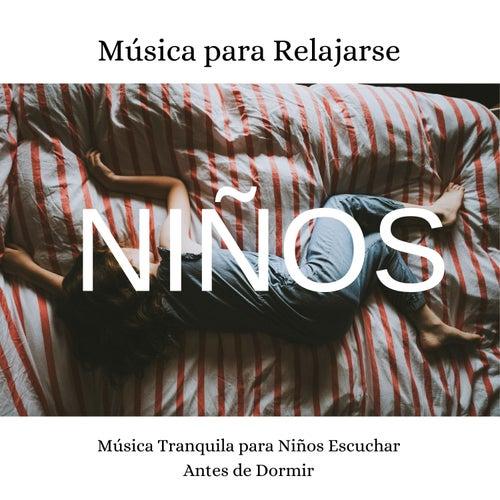Música para Relajarse: Niños - Música Tranquila para Niños Escuchar Antes de Dormir de Canciones Para Niños