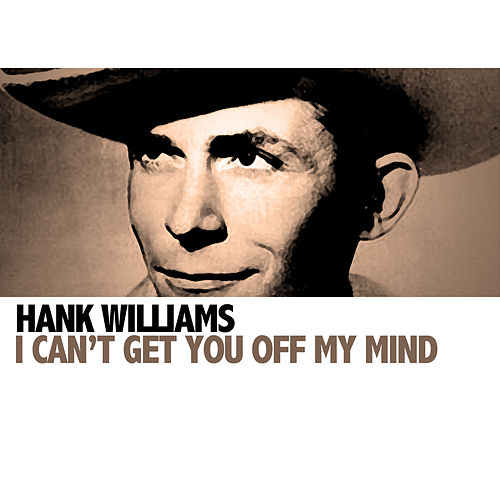 I Can't Get You Off My Mind van Hank Williams