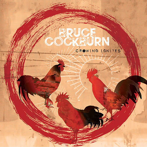 Crowing Ignites by Bruce Cockburn
