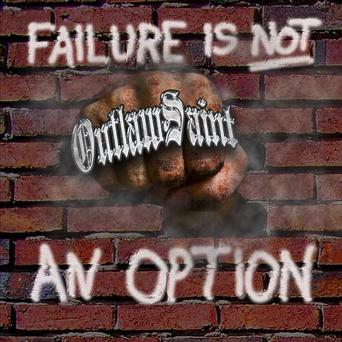 Failure Is NOT an Option by Outlaw Saint
