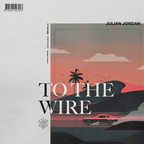 To The Wire de Julian Jordan