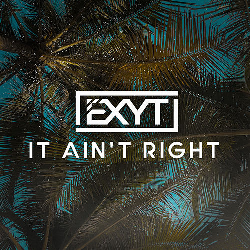 It Ain't Right von EXYT