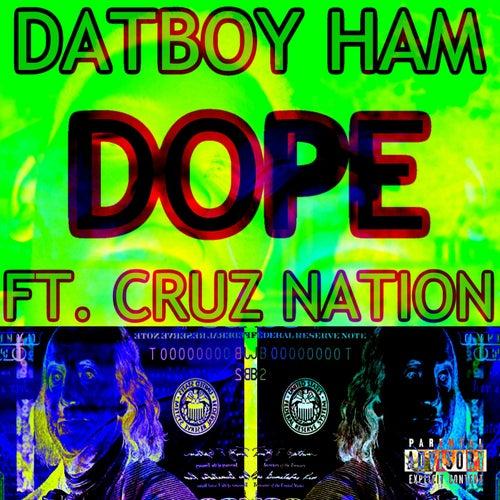 Dope (feat. Cruz Nation) by Datboy Ham