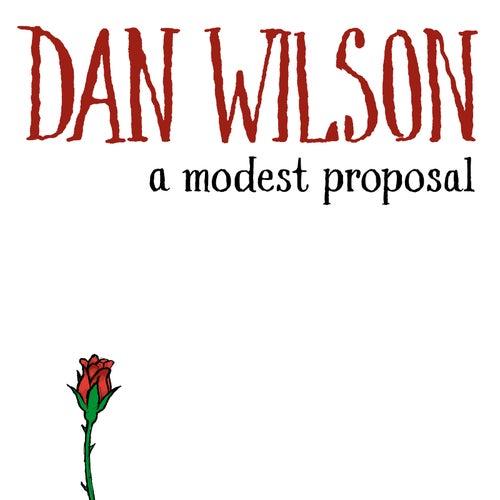 A Modest Proposal by Dan Wilson