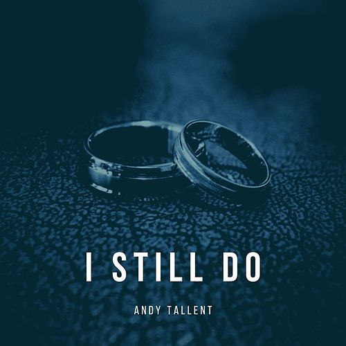 I Still Do by Andy Tallent