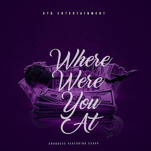 Where Were You At (feat. Esavv) by Shaquees