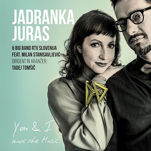 You & I and the Music (feat. Milan Stanisavljević) von Jadranka Juras