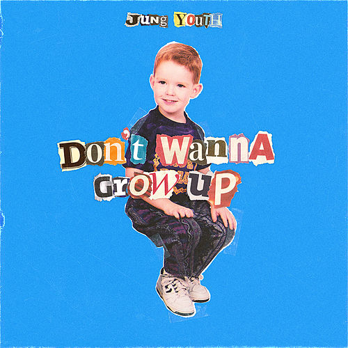 Don't Wanna Grow Up by Jung Youth