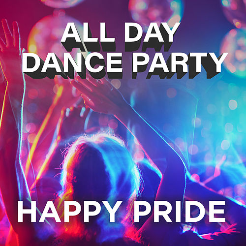 Happy Pride: All Day Dance Party by Various Artists