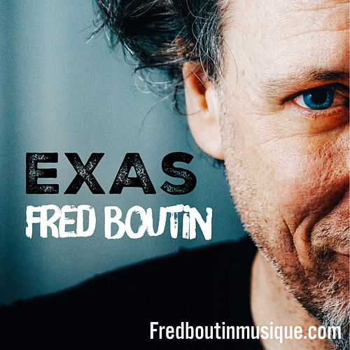 Exas by Fred Boutin